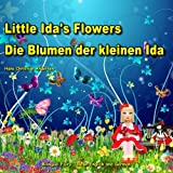 Die Blumen der kleinen Ida. Little Ida's Flowers. Bilingual Fairy Tale in English and German: Dual Language Children's Book by Hans Christian Andersen (German and English Edition)