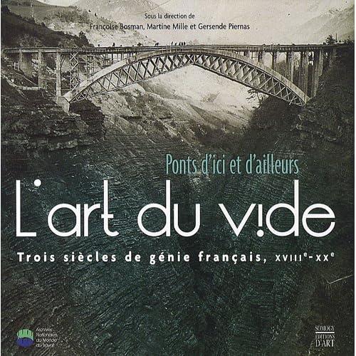 L'art du vide : Ponts d'ici et d'ailleurs, Trois siècles de génie français, XVIIIe-XXe