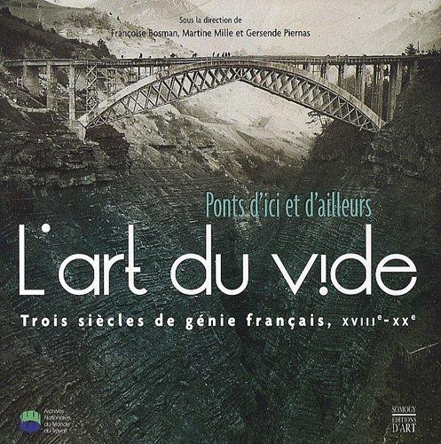 L'art du vide : Ponts d'ici et d'ailleurs, Trois siècles de génie français, XVIIIe-XXe par Françoise Bosman