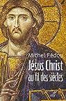 Jésus Christ au fil des siècles par Fédou