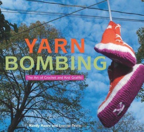 Yarn Bombing: The Art of Crochet and Knit Graffiti by Mandy Moore (2009-09-01)