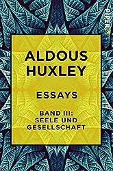 Essays – Band III: Seele und Gesellschaft: Diagnosen und Prognosen