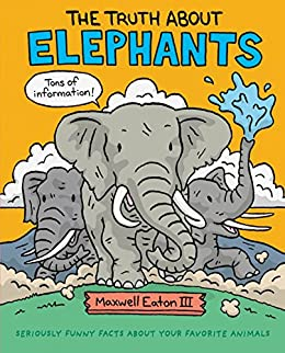 The Truth About Elephants: Seriously Funny Facts About Your Favorite Animals (The Truth About Your Favorite Animals) Descargar ebooks PDF