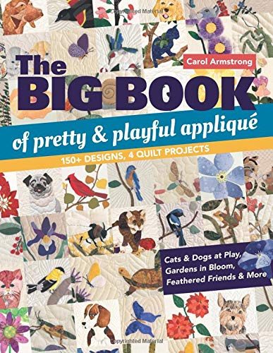 The Big Book of Pretty & Playful Applique: 150+ Designs, 4 Quilt Projects