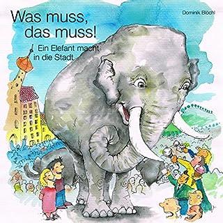 Was muss das muss! - Ein Elefant macht in die Stadt