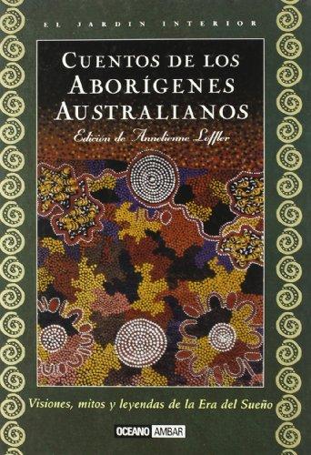Cuentos De Los Aborígenes Australianos: Relatos Profanos Para Contar Cerca Del Fuego Y Ritos Sagrados De Iniciación