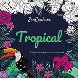 Telecharger Livres Livre de coloriage anti stress pour adultes Tropical (PDF,EPUB,MOBI) gratuits en Francaise