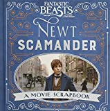 Fantastic Beasts and Where to Find Them – Newt Scamander: A Movie Scrapbook (Fantastic Beasts Film Tie in)