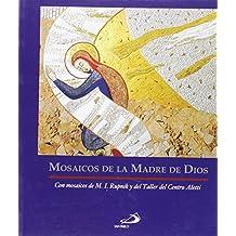 Mosaicos de la Madre de Dios: Con mosaicos de M. I. Rupnik y del Taller del Centro Aletti (Fe e Imagen)