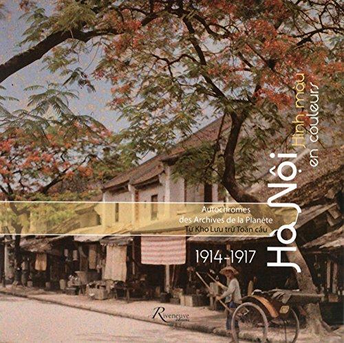 Hanoï en couleurs 1914-1917 Autochromes des archives de la planète