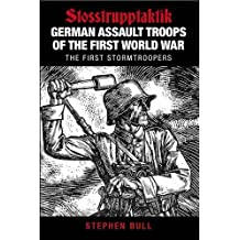 German Assault Troops of the First World War: Stosstrupptaktik - The First Stormtroopers (German Assault Troops of Wwi)