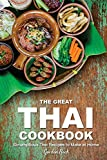 The Great Thai Cookbook: Scrumptious Thai Recipes to Make at Home