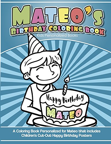 Mateo's Birthday Coloring Book Kids Personalized Books: A Coloring Book Personalized for Mateo that includes Children's Cut Out Happy Birthday Posters - Mateo Poster