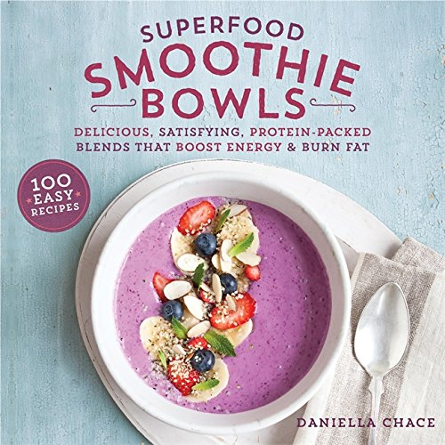 Superfood Smoothie Bowls: Delicious, Satisfying, Protein-Packed Blends that Boost Energy and Burn Fat (Energy-boost Getränke)