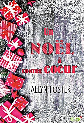 Un Noël à contrecoeur de Jaelyn Foster 2016