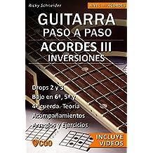 Acordes III - Guitarra Paso a Paso - con Videos HD: INVERSIONES en 6ª, 5ª y 4ª cuerda. Drops 2 y 3. Acompañamientos y arreglos. Ejercicios y teoría.