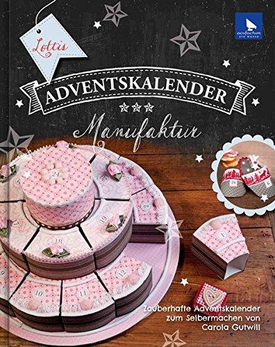 Preisvergleich Produktbild Lottis Adventskalender-Manufaktur: Zauberhafte Adventskalender zum Selbermachen