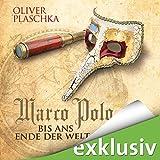 Marco Polo: Bis ans Ende der Welt - Oliver Plaschka