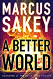 A Better World (The Brilliance Saga Book 2) by Marcus Sakey