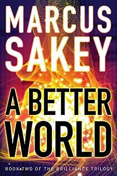 A Better World (The Brilliance Trilogy Book 2) (English Edition) par [Sakey, Marcus]