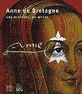 Anne de Bretagne : Une histoire, un mythe