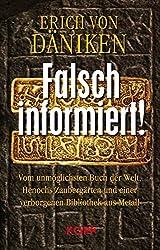 Falsch informiert!: Vom unmöglichsten Buch der Welt, Henochs Zaubergärten und einer verborgenen Bibliothek aus Metall
