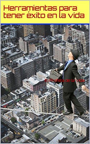 Herramientas para tener éxito en la vida (The Loveforce International Self Help Series) por El Profeta de la Vida