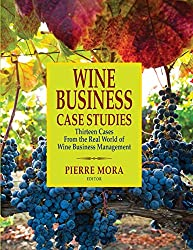 Wine Business Case Studies:: Thirteen Cases from the Real World of Wine Business Management
