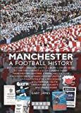 Manchester: A Football History - The Story of City, United, Bury, Oldham, Rochdale, Stalybridge, Stockport and More