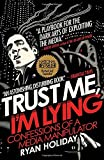 Trust Me, Im Lying: Confessions of a Media Manipulator
