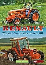 L'âge d'or des tracteurs Renault de Bernard Gilbert