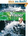 Geheimnis Wasser: Lebens-, Heil- und...
