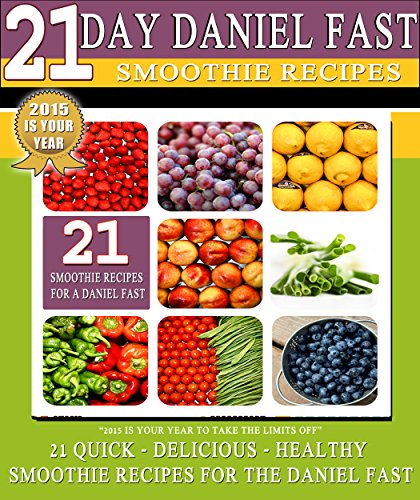 The Daniel Fast: 21 quick and delicious smoothie recipes for the Daniel Fast: Daniel Fast Smoothie Recipes that are Fast, Delicious and Healthy (English Edition) (Smoothie Daniel)