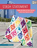 Stash Statement: Make the Most of Your Fabrics With Easy Improv Quilts