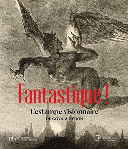 Fantastique ! L'estampe visionnaire de Goya à Redon par Valerie Sueur-hermel