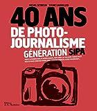 40 ans de photo-journalisme. Génération Sipa