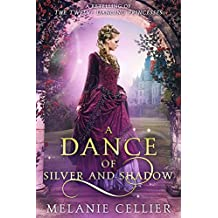 A Dance of Silver and Shadow: A Retelling of The Twelve Dancing Princesses (Beyond the Four Kingdoms Book 1) (English Edition)