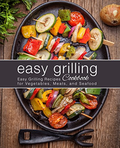 Easy Grilling Cookbook: Easy Gri...