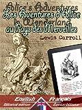 Alice's Adventures in Wonderland - Les Aventures d'Alice au Pays des Merveilles: Bilingual parallel text - Bilingue avec le texte parallèle: English - ... - Français (Dual Language Easy Reader t. 3)