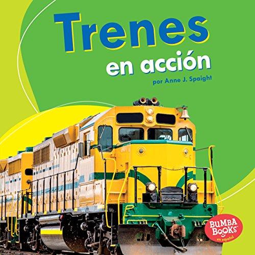 Trenes en acción (Trains on the Go) (Bumba Books ™ en español — Máquinas en acción (Machines That Go)) por Anne J. Spaight