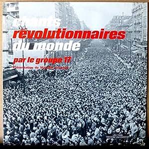1 Disque Vinyle LP 33 Tours - Le Chant du Monde LDX-74335 - Le Goupe 17 - Présentation de Max-Pol Fouchet : Chants Révolutionnaires du Monde : L'Internationale, Les Partisans, La Varsovienne, Le Chant des survivants, Le Drapeau Rouge, Fleur cueillie, Hardi Camarades, Les Quatre Généraux, L'Appel de Komintern, Le Chant des Marais, Le Chant des Jeunes Gardes, Le Chant des Martyrs, Le Front des Travailleurs, Bandiera Rossa, Solidarité