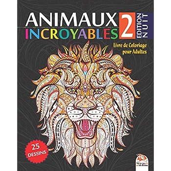 Animaux Incroyables 2 - Edition Nuit: Livre de Coloriage pour Adultes - 25 Illustrations d'animaux sur fond noir (Mandalas) à COLORIER - Volume 2