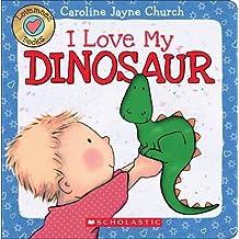 I Love My Dinosaur (Love Meez) by Caroline Jayne Church (2015-08-25)