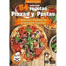 54 DELICIOSAS RECETAS - PIZZAS Y PASTAS: Selección Premium de preparados Gourmet (Colección Los Elegidos del Chef nº 3) (Spanish Edition)