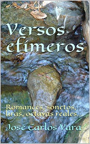 Versos efímeros: Romances, sonetos, liras, octavas reales... por José Carlos Vara López
