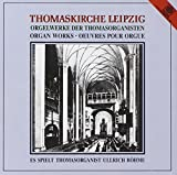 Orgelwerke Leipziger Thomasorganisten -