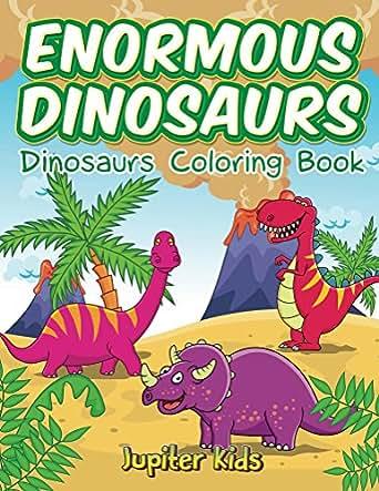 Enormous Dinosaurs: Dinosaurs Coloring Book (Dinosaur ...