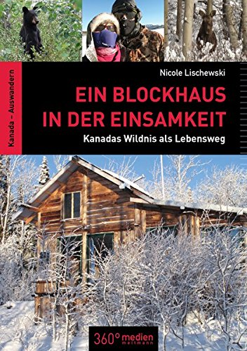 Preisvergleich Produktbild Ein Blockhaus in der Einsamkeit: Kanadas Wildnis als Lebensweg