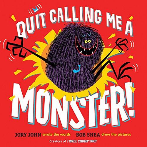 Quit Calling Me A Monster! por Jory John