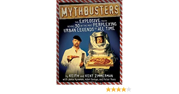 Mythbusters the explosive truth behind 30 of the most perplexing mythbusters the explosive truth behind 30 of the most perplexing urban legends of all time amazon keith zimmerman kent zimmerman jamie hyneman malvernweather